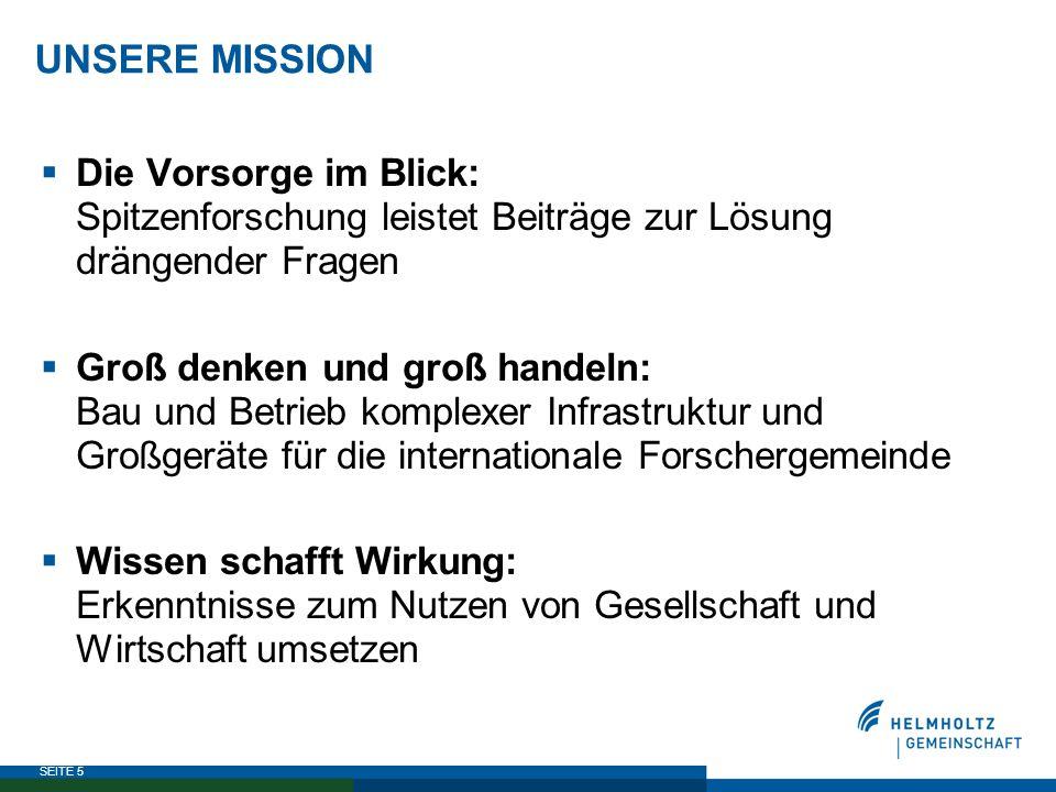 SEITE 5 UNSERE MISSION  Die Vorsorge im Blick: Spitzenforschung leistet Beiträge zur Lösung drängender Fragen  Groß denken und groß handeln: Bau und