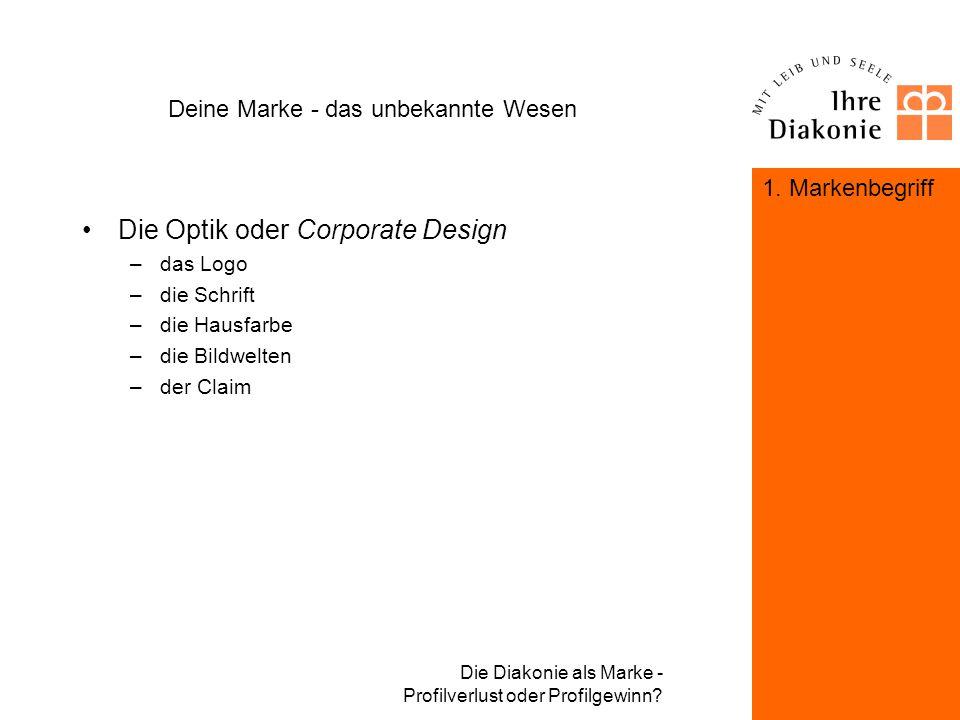 Die Diakonie als Marke - Profilverlust oder Profilgewinn? Deine Marke - das unbekannte Wesen Die Definition einer Marke erfolgt u.a. über –die Optik –