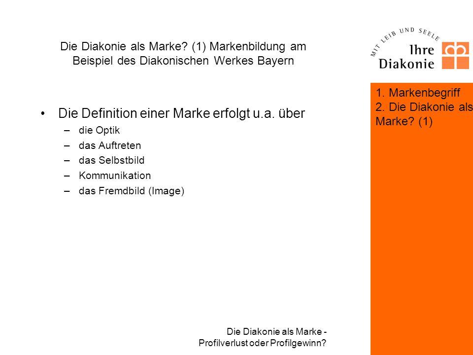 Die Diakonie als Marke - Profilverlust oder Profilgewinn? Die Diakonie als Marke? (1) Markenbildung am Beispiel des Diakonischen Werkes Bayern 1. Mark