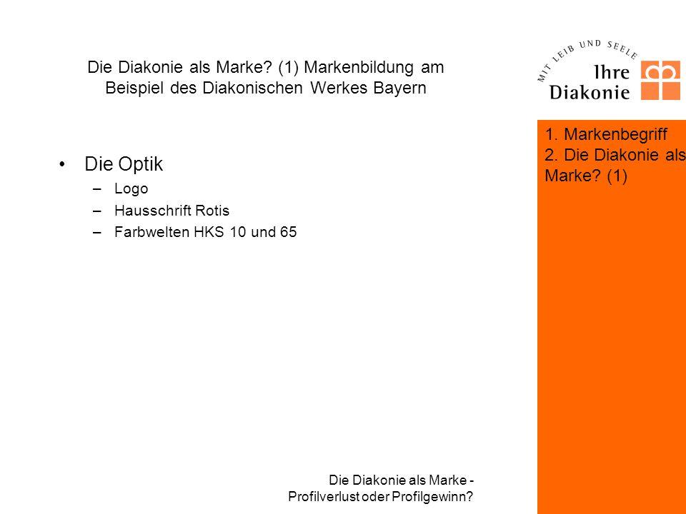 Die Diakonie als Marke - Profilverlust oder Profilgewinn? Die Diakonie als Marke? (1) Markenbildung am Beispiel des Diakonischen Werkes Bayern Die Def