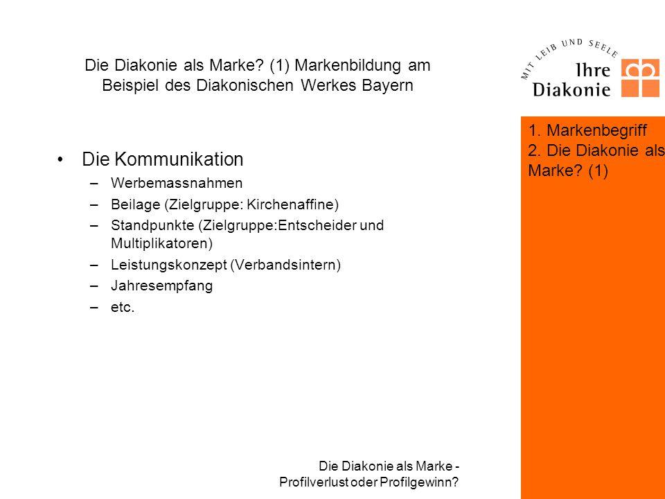 Die Diakonie als Marke - Profilverlust oder Profilgewinn? Die Diakonie als Marke? (1) Markenbildung am Beispiel des Diakonischen Werkes Bayern Die Opt