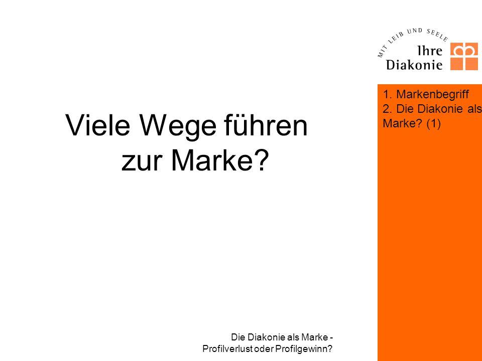 Die Diakonie als Marke - Profilverlust oder Profilgewinn? Die Diakonie als Marke? (1) Markenbildung am Beispiel des Diakonischen Werkes Bayern Die zen
