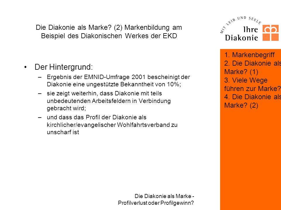 Die Diakonie als Marke - Profilverlust oder Profilgewinn? Die Diakonie als Marke? (2) Markenbildung am Beispiel des Diakonischen Werkes der EKD 1. Mar