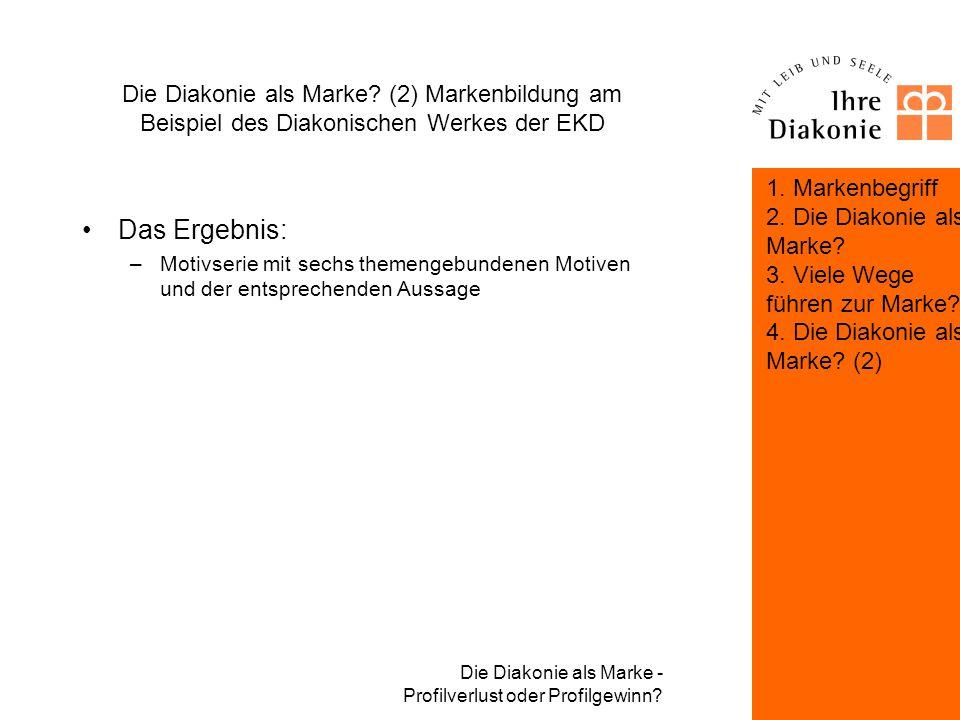 Die Diakonie als Marke - Profilverlust oder Profilgewinn? Die Diakonie als Marke? (2) Markenbildung am Beispiel des Diakonischen Werkes der EKD Die Ko