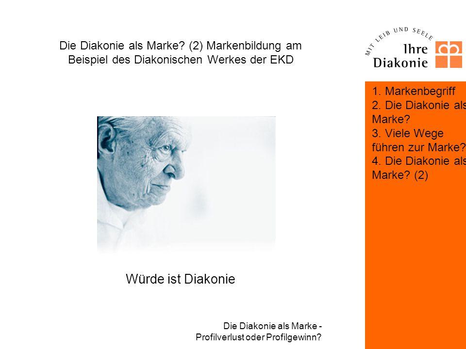 Die Diakonie als Marke - Profilverlust oder Profilgewinn? Die Diakonie als Marke? (2) Markenbildung am Beispiel des Diakonischen Werkes der EKD Das Er