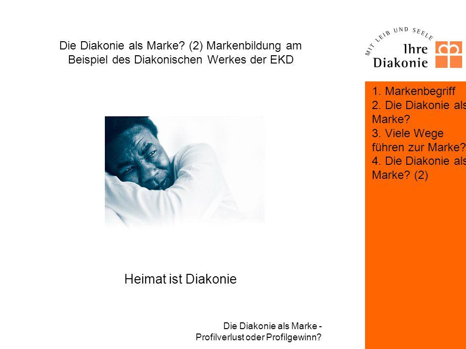 Die Diakonie als Marke - Profilverlust oder Profilgewinn? Die Diakonie als Marke? (2) Markenbildung am Beispiel des Diakonischen Werkes der EKD Würde