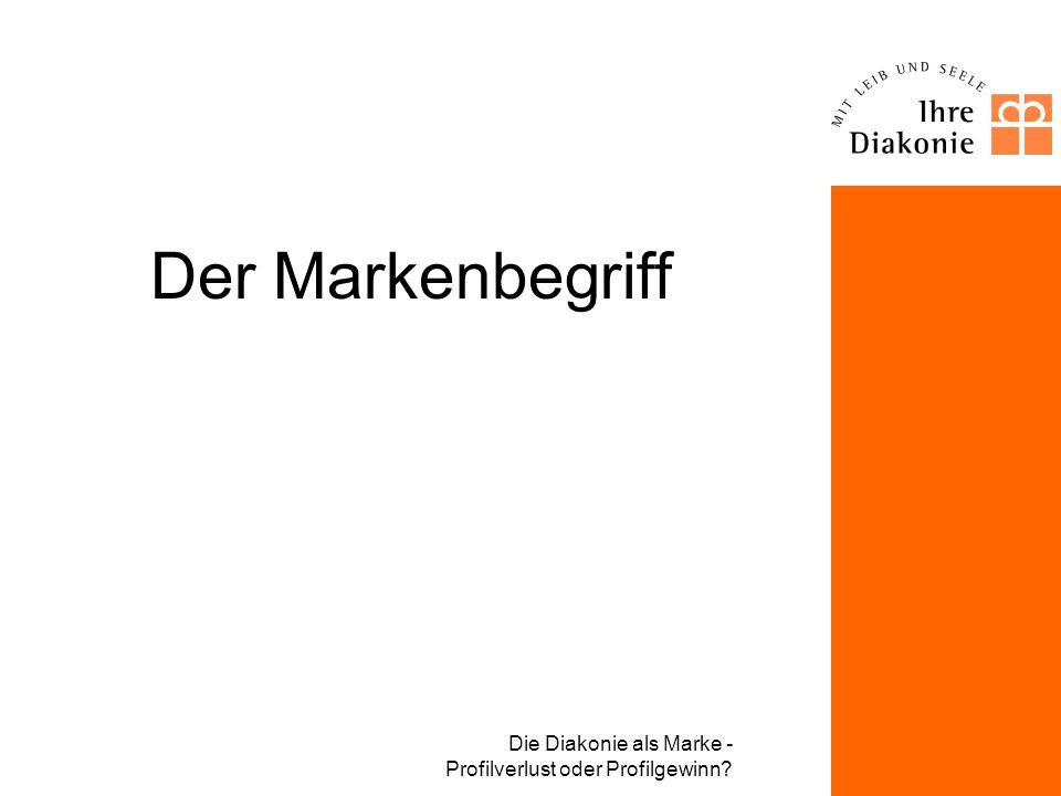 Die Diakonie als Marke - Profilverlust oder Profilgewinn? 1. Markenbegriff 2. Diakonie als Marke? (1) Markenbildung am Beispiel des Diakonischen Werke