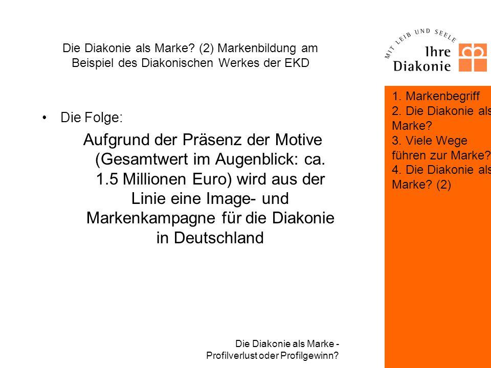 Die Diakonie als Marke - Profilverlust oder Profilgewinn? Die Diakonie als Marke? (2) Markenbildung am Beispiel des Diakonischen Werkes der EKD Die Um