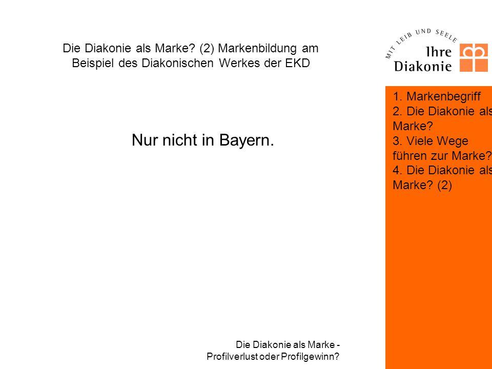 Die Diakonie als Marke - Profilverlust oder Profilgewinn? Die Diakonie als Marke? (2) Markenbildung am Beispiel des Diakonischen Werkes der EKD Die Fo