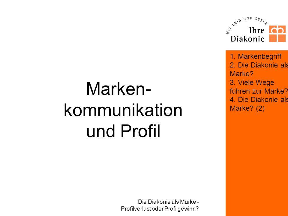 Die Diakonie als Marke - Profilverlust oder Profilgewinn? Die Diakonie als Marke? (2) Markenbildung am Beispiel des Diakonischen Werkes der EKD Nur ni