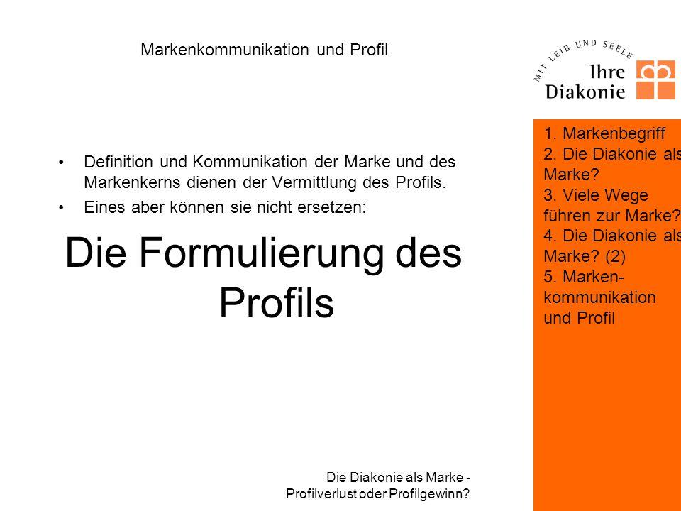 Die Diakonie als Marke - Profilverlust oder Profilgewinn? Marken- kommunikation und Profil 1. Markenbegriff 2. Die Diakonie als Marke? 3. Viele Wege f