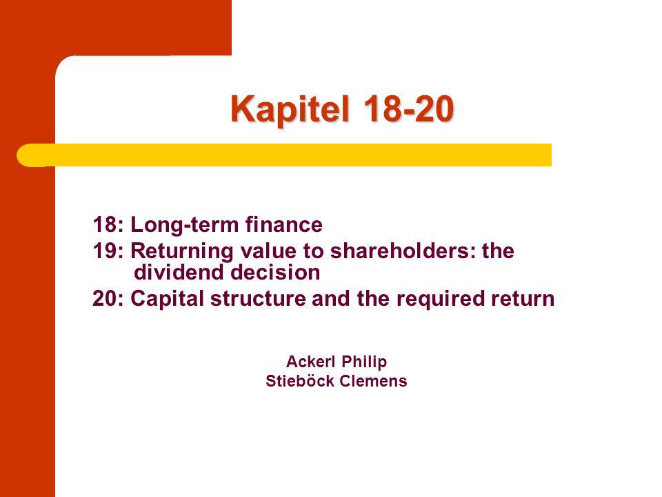 Kapitel 18: Langfristige Finanzierung Goldene Regel: langfristiges Anlagevermögen mit langfristigen Finanzierungsquellen finanzieren Unterscheidung zwischen unterschiedlichen Formen von Verschuldung/Fremdkapital und Eigenkapital Grenzlinie verschwimmt durch hybride Formen der Finanzierung