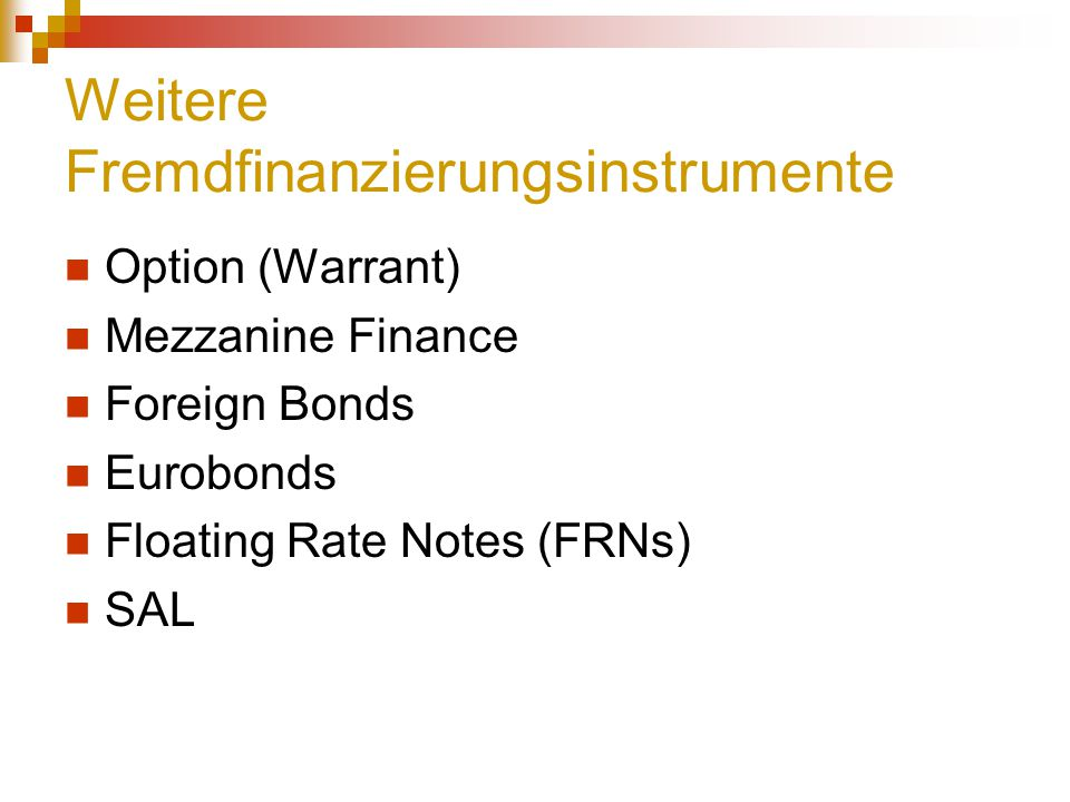 Weitere Fremdfinanzierungsinstrumente Option (Warrant) Mezzanine Finance Foreign Bonds Eurobonds Floating Rate Notes (FRNs) SAL
