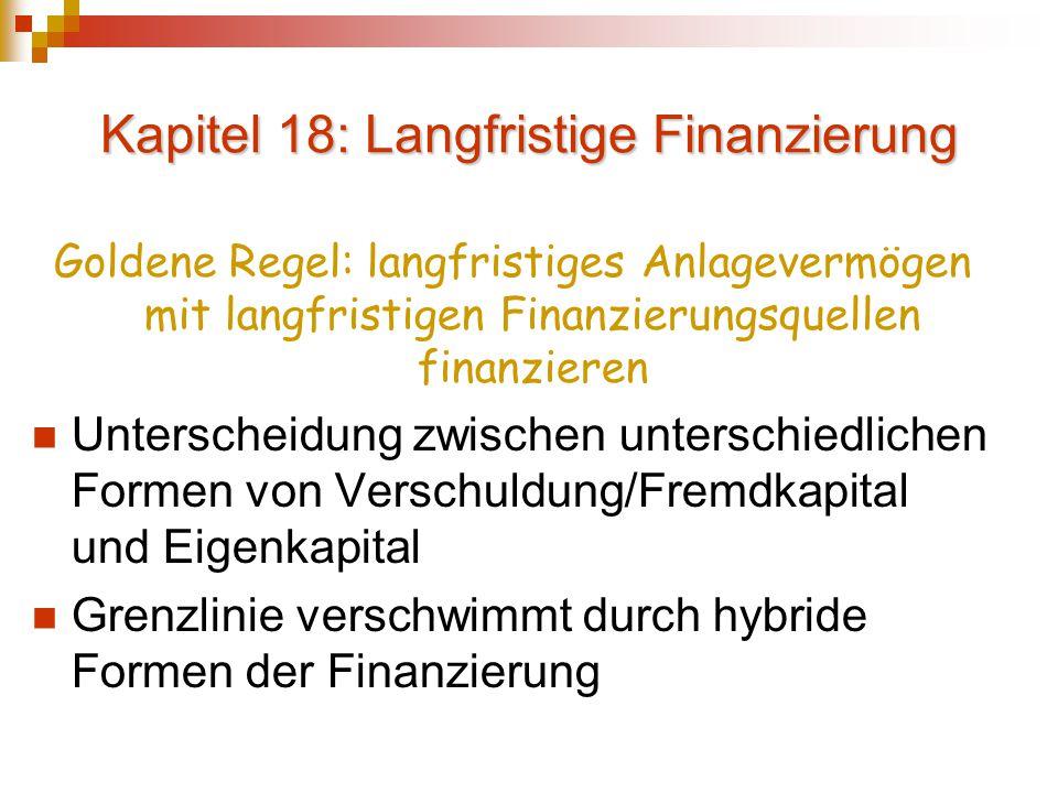 Kapitel 18: Langfristige Finanzierung Goldene Regel: langfristiges Anlagevermögen mit langfristigen Finanzierungsquellen finanzieren Unterscheidung zw
