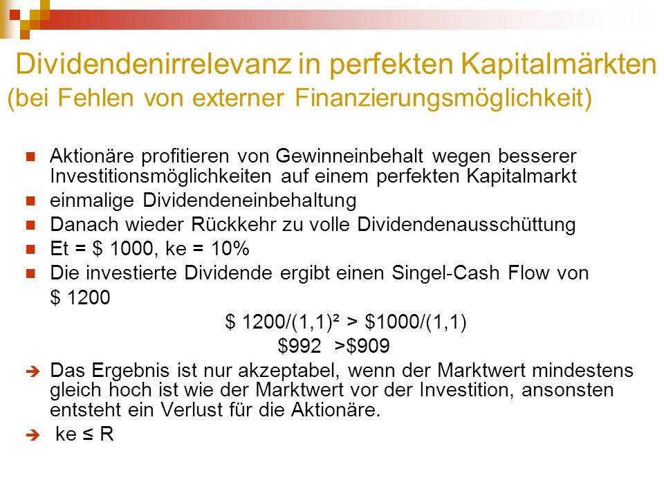 Dividendenirrelevanz in perfekten Kapitalmärkten (bei Fehlen von externer Finanzierungsmöglichkeit) Aktionäre profitieren von Gewinneinbehalt wegen be