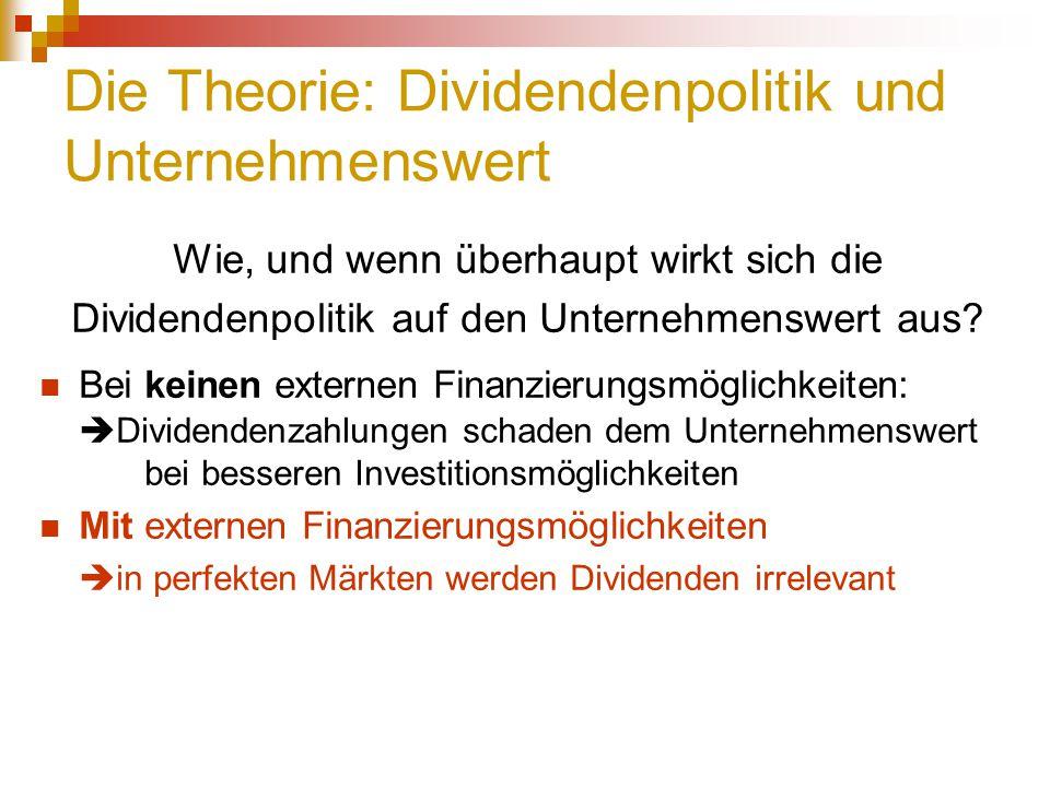 Die Theorie: Dividendenpolitik und Unternehmenswert Wie, und wenn überhaupt wirkt sich die Dividendenpolitik auf den Unternehmenswert aus? Bei keinen