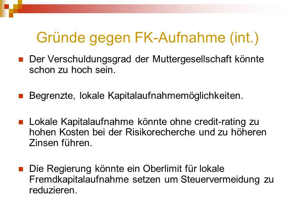Gründe gegen FK-Aufnahme (int.) Der Verschuldungsgrad der Muttergesellschaft könnte schon zu hoch sein. Begrenzte, lokale Kapitalaufnahmemöglichkeiten