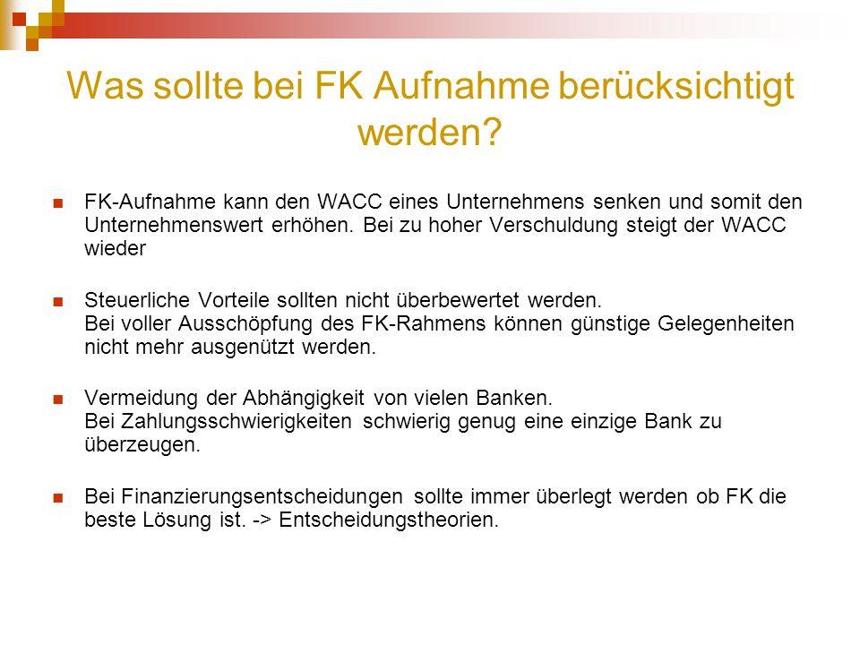 Was sollte bei FK Aufnahme berücksichtigt werden? FK-Aufnahme kann den WACC eines Unternehmens senken und somit den Unternehmenswert erhöhen. Bei zu h
