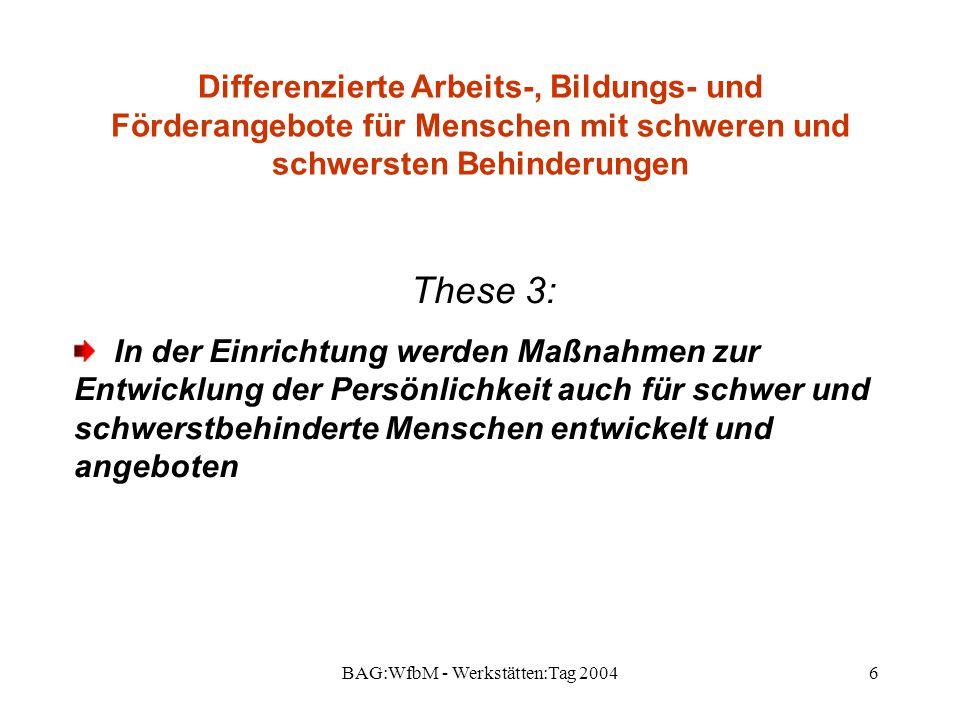 BAG:WfbM - Werkstätten:Tag 20046 Differenzierte Arbeits-, Bildungs- und Förderangebote für Menschen mit schweren und schwersten Behinderungen These 3: