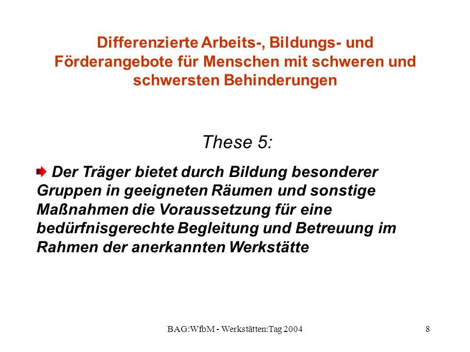 BAG:WfbM - Werkstätten:Tag 20048 Differenzierte Arbeits-, Bildungs- und Förderangebote für Menschen mit schweren und schwersten Behinderungen These 5: