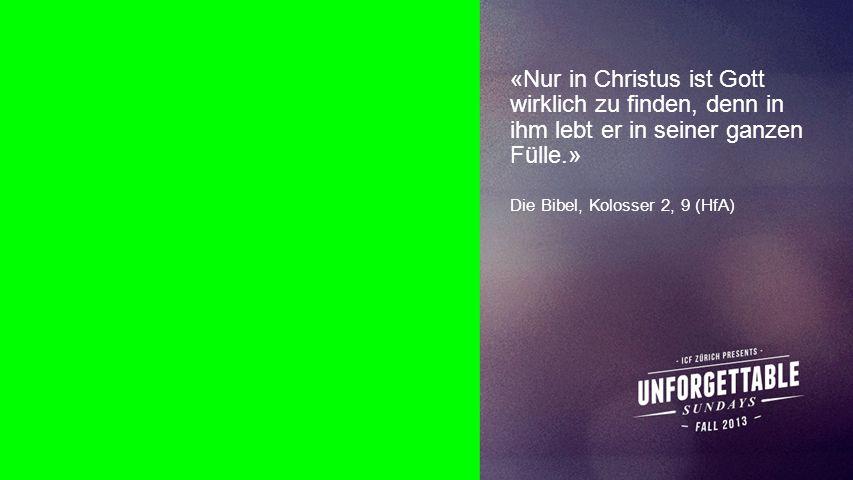 Seiteneinblender «Nur in Christus ist Gott wirklich zu finden, denn in ihm lebt er in seiner ganzen Fülle.» Die Bibel, Kolosser 2, 9 (HfA)