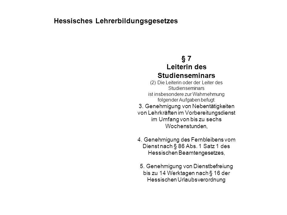 § 7 Leiterin des Studienseminars (2) Die Leiterin oder der Leiter des Studienseminars ist insbesondere zur Wahrnehmung folgender Aufgaben befugt: 3. G