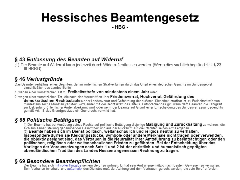 Hessisches Beamtengesetz - HBG - § 43 Entlassung des Beamten auf Widerruf ( 1) Der Beamte auf Widerruf kann jederzeit durch Widerruf entlassen werden.