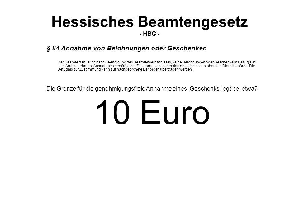 Hessisches Beamtengesetz - HBG - § 84 Annahme von Belohnungen oder Geschenken Der Beamte darf, auch nach Beendigung des Beamtenverhältnisses, keine Be