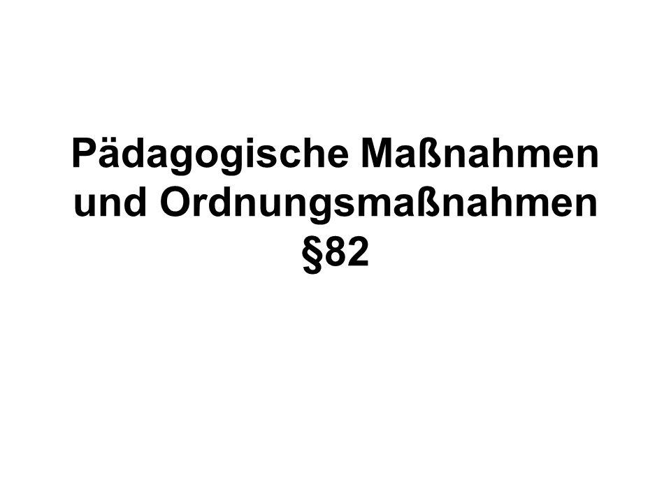 Pädagogische Maßnahmen und Ordnungsmaßnahmen §82