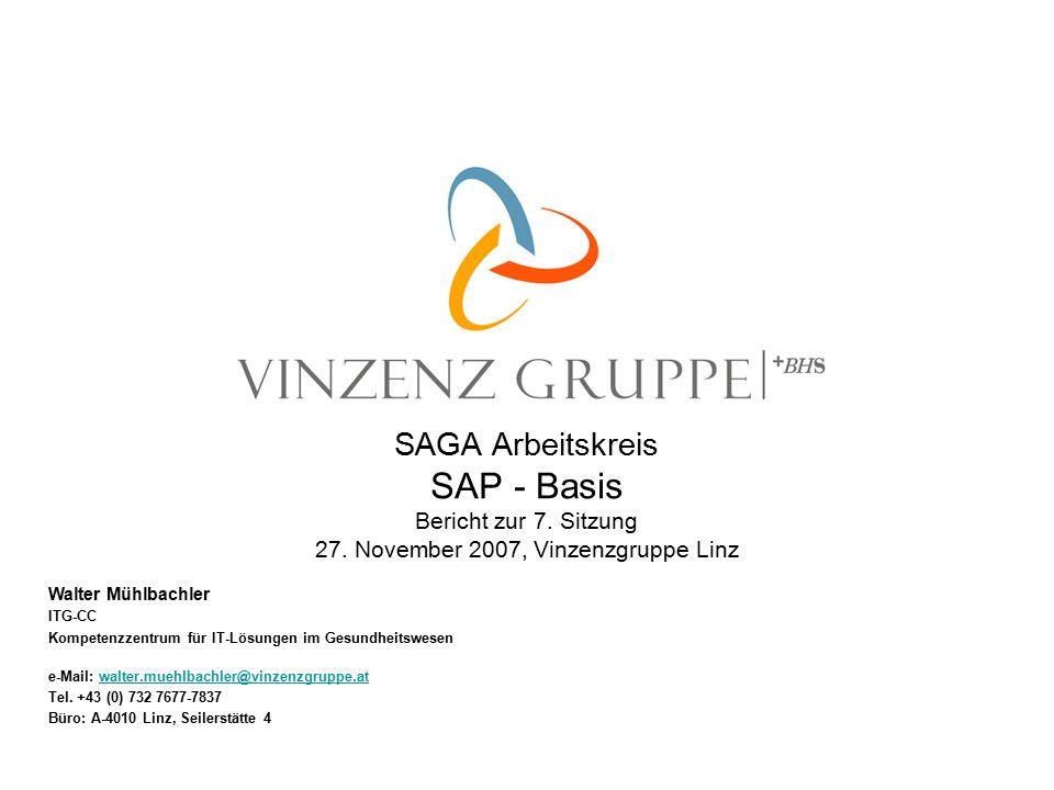 SAGA Arbeitskreis SAP - Basis Bericht zur 7. Sitzung 27. November 2007, Vinzenzgruppe Linz Walter Mühlbachler ITG-CC Kompetenzzentrum für IT-Lösungen