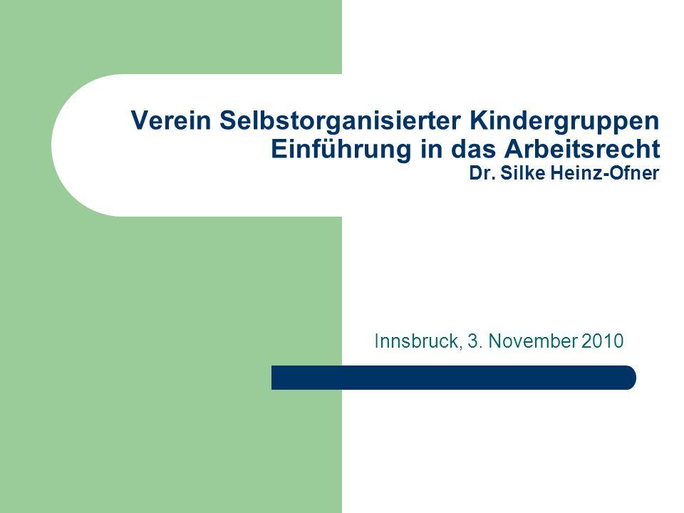 Verein Selbstorganisierter Kindergruppen Einführung in das Arbeitsrecht Dr. Silke Heinz-Ofner Innsbruck, 3. November 2010