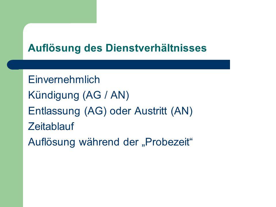 """Auflösung des Dienstverhältnisses Einvernehmlich Kündigung (AG / AN) Entlassung (AG) oder Austritt (AN) Zeitablauf Auflösung während der """"Probezeit"""""""