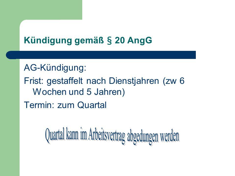 Kündigung gemäß § 20 AngG AG-Kündigung: Frist: gestaffelt nach Dienstjahren (zw 6 Wochen und 5 Jahren) Termin: zum Quartal