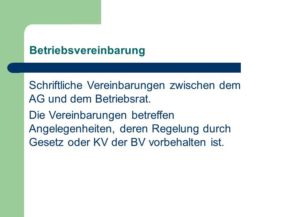 Betriebsvereinbarung Schriftliche Vereinbarungen zwischen dem AG und dem Betriebsrat. Die Vereinbarungen betreffen Angelegenheiten, deren Regelung dur