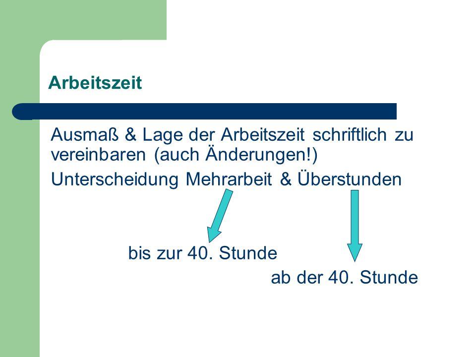 Arbeitszeit Ausmaß & Lage der Arbeitszeit schriftlich zu vereinbaren (auch Änderungen!) Unterscheidung Mehrarbeit & Überstunden bis zur 40.