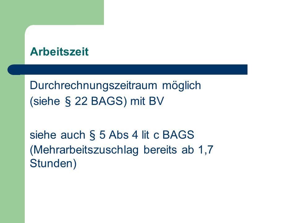Arbeitszeit Durchrechnungszeitraum möglich (siehe § 22 BAGS) mit BV siehe auch § 5 Abs 4 lit c BAGS (Mehrarbeitszuschlag bereits ab 1,7 Stunden)