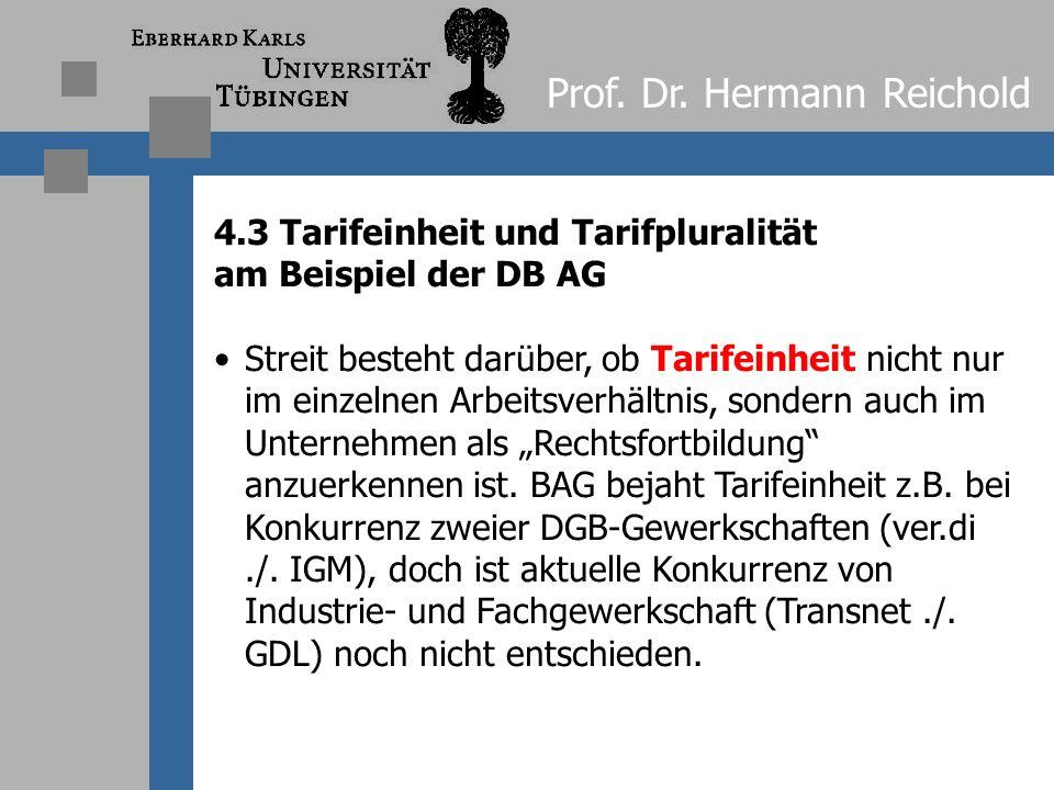 Prof. Dr. Hermann Reichold 4.2 Tarifeinheit und Tarifpluralität am Beispiel der DB AG Bloße Tarifpluralität ist anzunehmen, wenn mehrere Tarifverträge