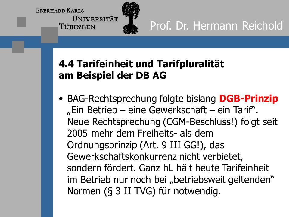 Prof. Dr. Hermann Reichold 4.3 Tarifeinheit und Tarifpluralität am Beispiel der DB AG Streit besteht darüber, ob Tarifeinheit nicht nur im einzelnen A