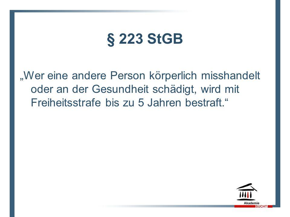 """§ 223 StGB """"Wer eine andere Person körperlich misshandelt oder an der Gesundheit schädigt, wird mit Freiheitsstrafe bis zu 5 Jahren bestraft."""""""