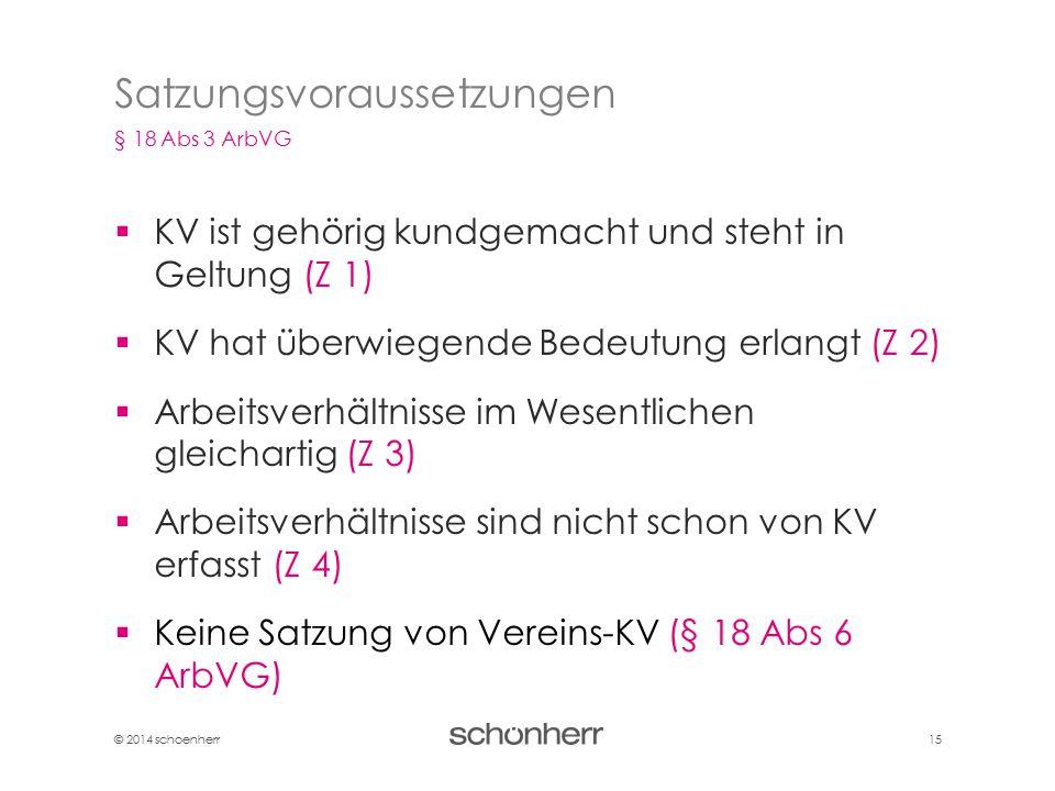 © 2014 schoenherr 15  KV ist gehörig kundgemacht und steht in Geltung (Z 1)  KV hat überwiegende Bedeutung erlangt (Z 2)  Arbeitsverhältnisse im We