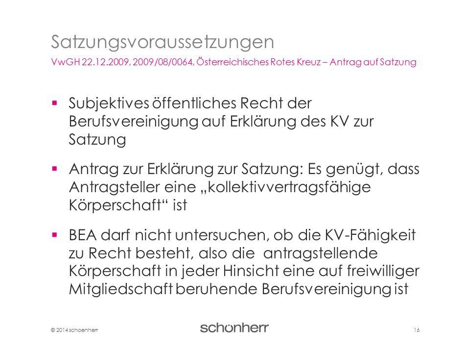 © 2014 schoenherr 16  Subjektives öffentliches Recht der Berufsvereinigung auf Erklärung des KV zur Satzung  Antrag zur Erklärung zur Satzung: Es ge