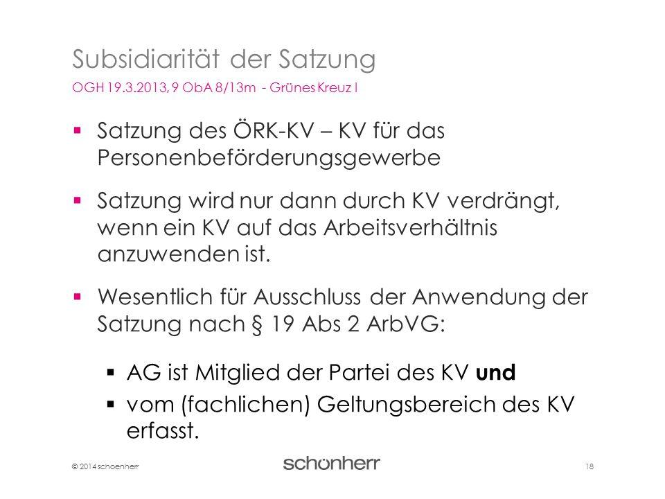 © 2014 schoenherr 18  Satzung des ÖRK-KV – KV für das Personenbeförderungsgewerbe  Satzung wird nur dann durch KV verdrängt, wenn ein KV auf das Arb
