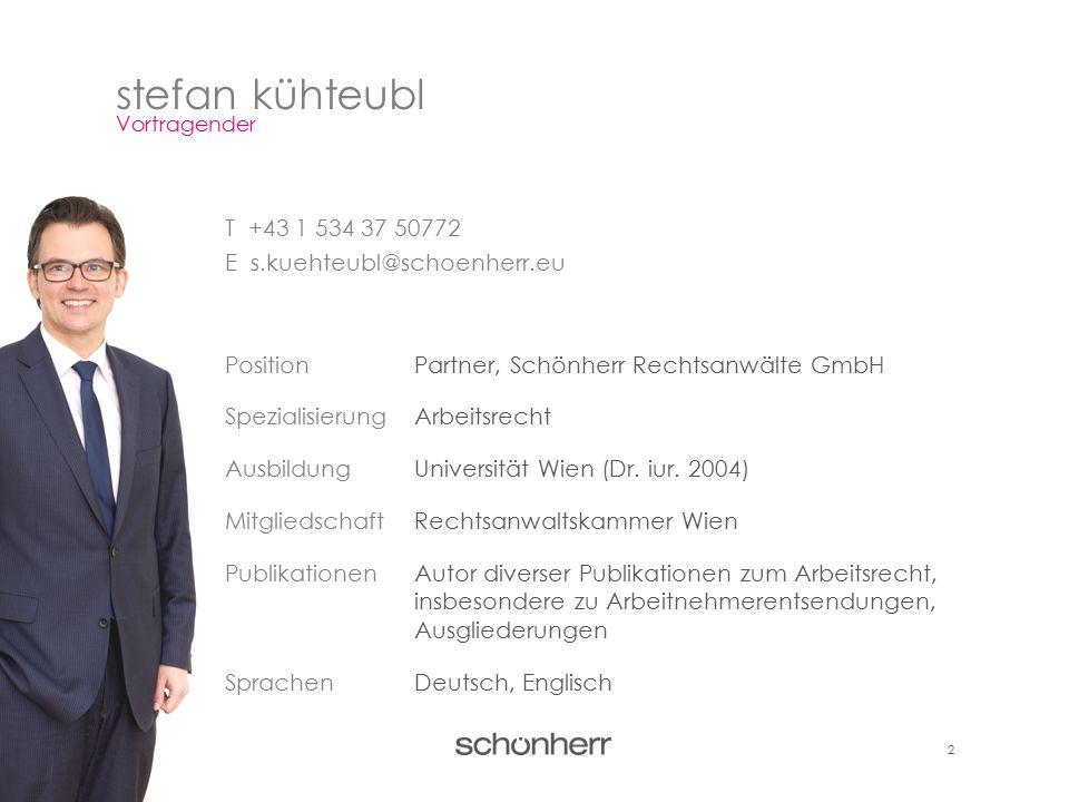 2 T +43 1 534 37 50772 E s.kuehteubl@schoenherr.eu Position Partner, Schönherr Rechtsanwälte GmbH SpezialisierungArbeitsrecht AusbildungUniversität Wi