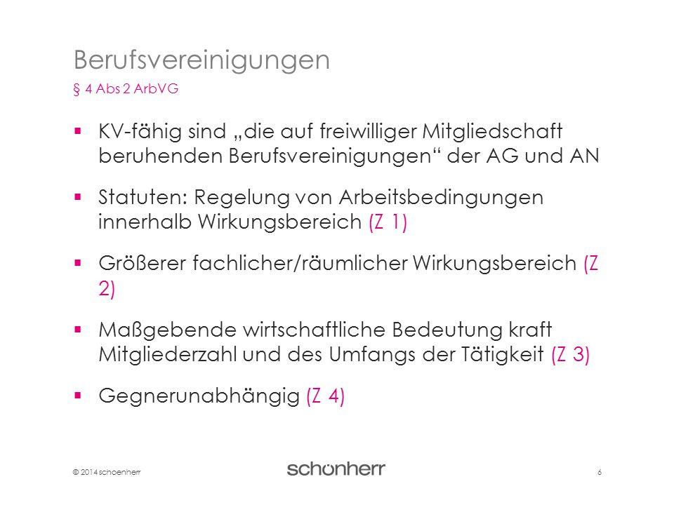 """© 2014 schoenherr 6  KV-fähig sind """"die auf freiwilliger Mitgliedschaft beruhenden Berufsvereinigungen"""" der AG und AN  Statuten: Regelung von Arbeit"""
