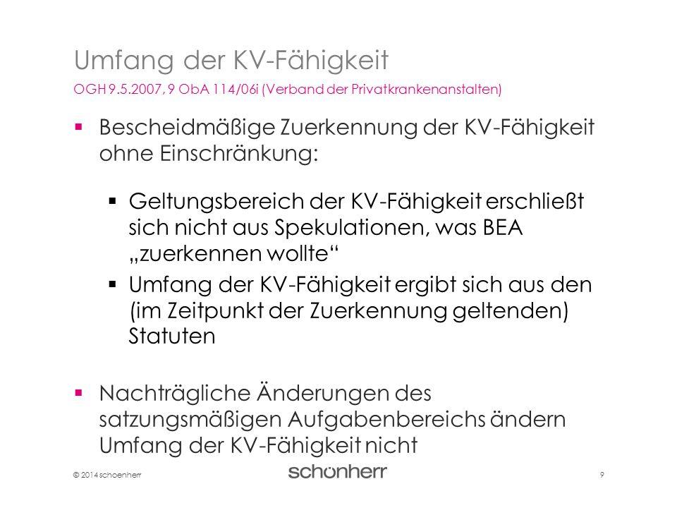 © 2014 schoenherr 9  Bescheidmäßige Zuerkennung der KV-Fähigkeit ohne Einschränkung:  Geltungsbereich der KV-Fähigkeit erschließt sich nicht aus Spe