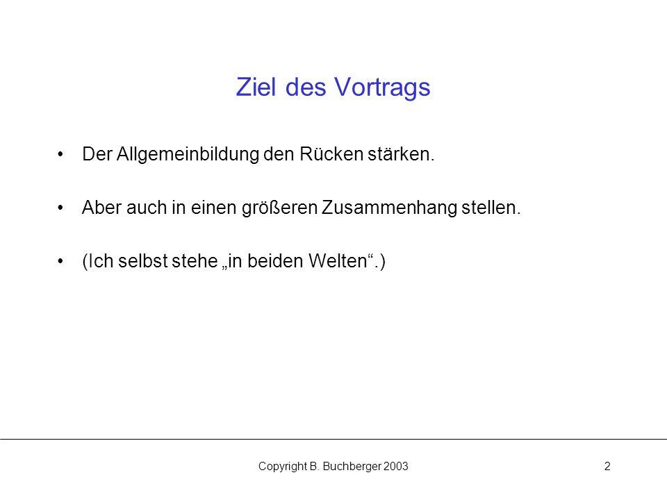 Copyright B.Buchberger 20032 Ziel des Vortrags Der Allgemeinbildung den Rücken stärken.