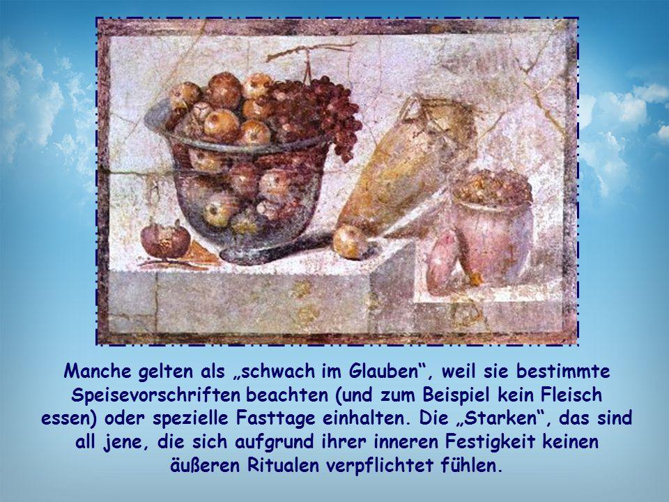 """Manche gelten als """"schwach im Glauben"""", weil sie bestimmte Speisevorschriften beachten (und zum Beispiel kein Fleisch essen) oder spezielle Fasttage e"""