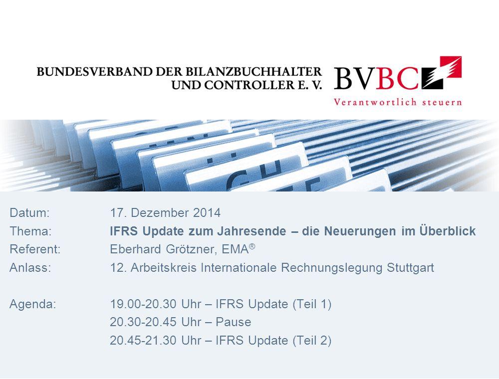 17. Dezember 2014 Thema: IFRS Update zum JahresendeReferent: Eberhard Grötzner IFRS Standards 12