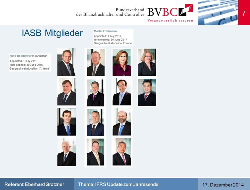 17. Dezember 2014 Thema: IFRS Update zum JahresendeReferent: Eberhard Grötzner IASB Mitglieder 7