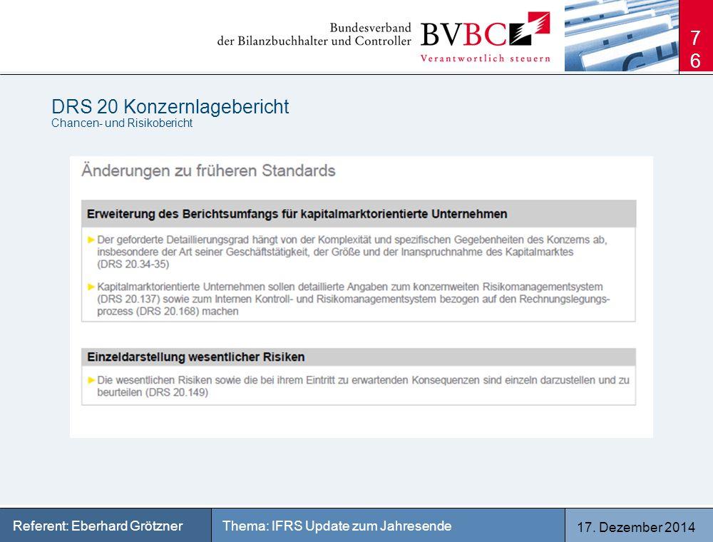 17. Dezember 2014 Thema: IFRS Update zum JahresendeReferent: Eberhard Grötzner DRS 20 Konzernlagebericht Chancen- und Risikobericht 76